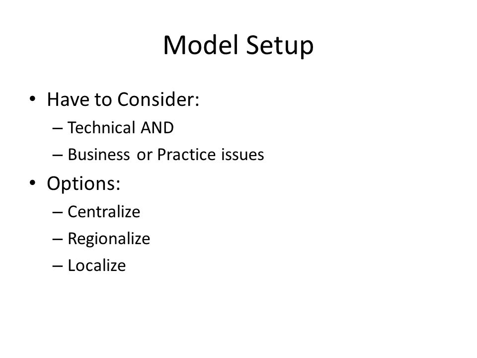 Model Setup Have to Consider: Options: Technical AND