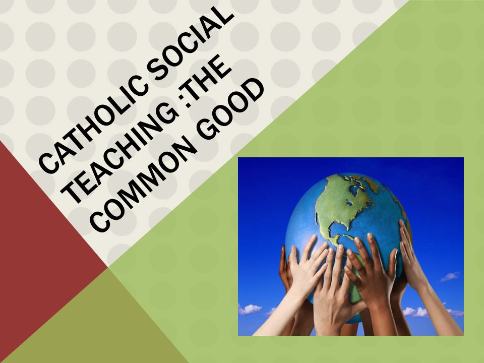 Array - catholic social teaching  the common good   ppt video online download  rh   slideplayer com