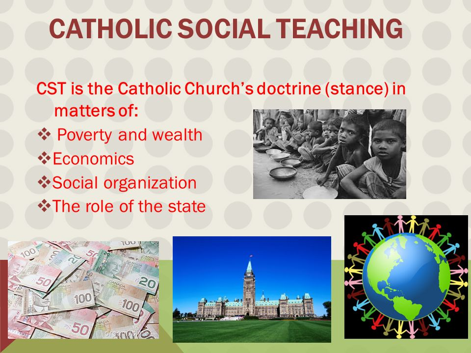 catholic social teaching in economics Modern catholic social teaching has been spelled out through a series  how  we organize our society — in economics and politics, in law and.