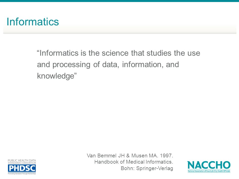 Informatics Informatics is the science that studies the use and processing of data, information, and knowledge