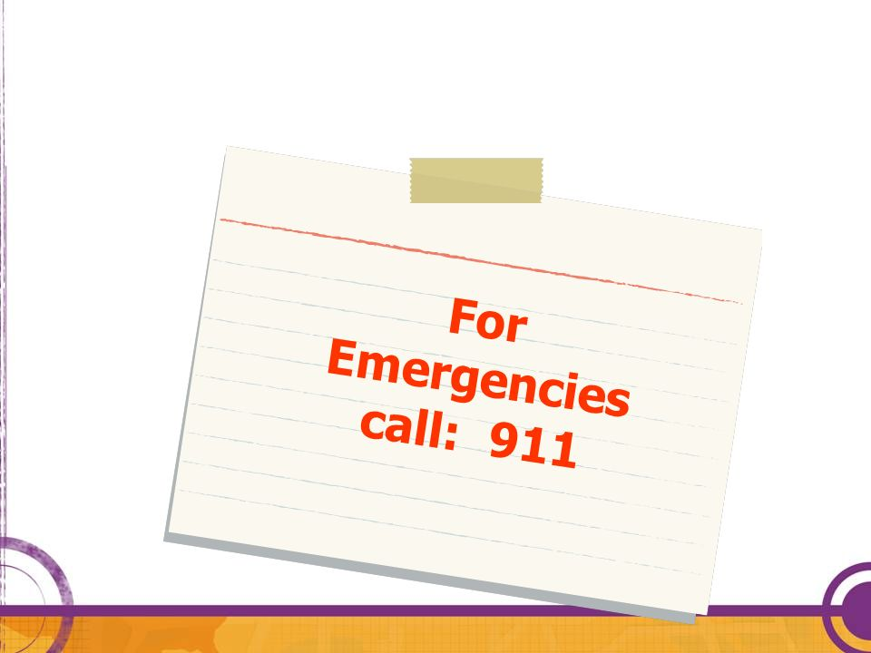 For Emergencies call: 911 Essential-emergency contact information for public safety agencies is essential.