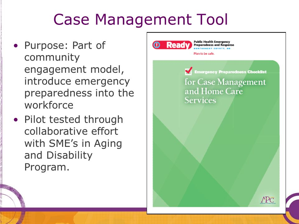 Case Management Tool Purpose: Part of community engagement model, introduce emergency preparedness into the workforce.