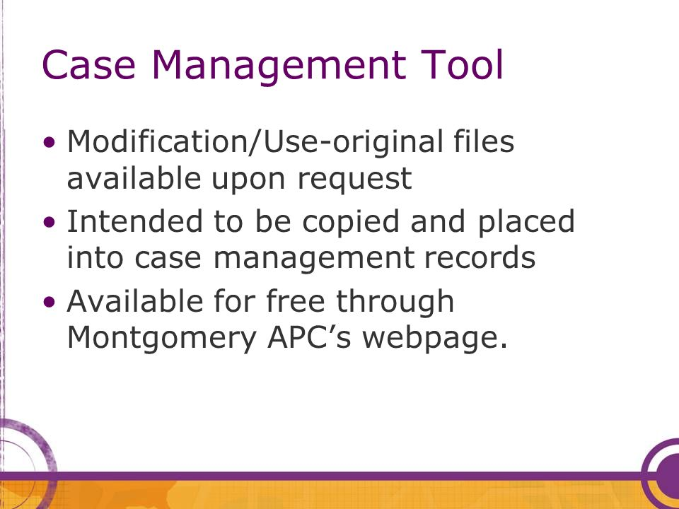 Case Management Tool Modification/Use-original files available upon request. Intended to be copied and placed into case management records.