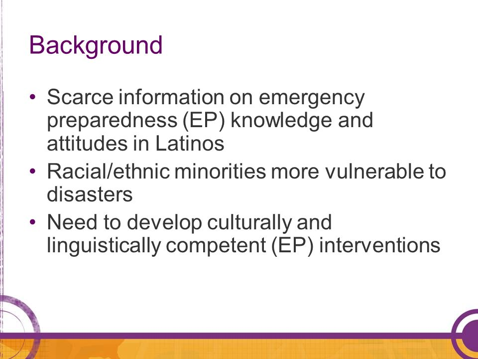 Background Scarce information on emergency preparedness (EP) knowledge and attitudes in Latinos.