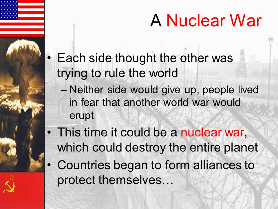 A Nuclear War Each side thought the other was trying to rule the world