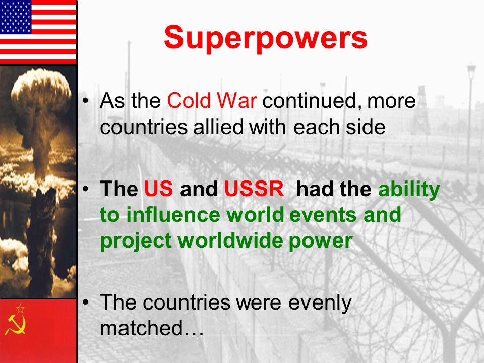 Superpowers As the Cold War continued, more countries allied with each side.