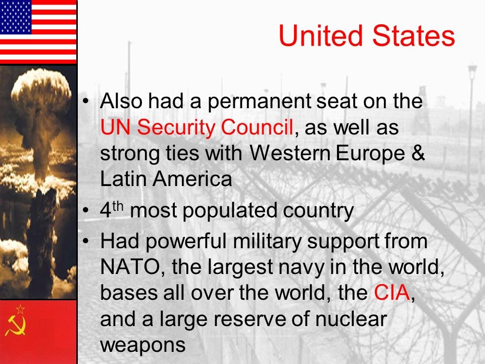 United States Also had a permanent seat on the UN Security Council, as well as strong ties with Western Europe & Latin America.