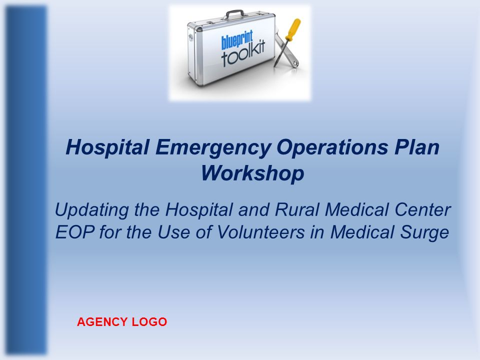 Hospital Emergency Operations Plan Workshop Updating the Hospital and Rural Medical Center EOP for the Use of Volunteers in Medical Surge