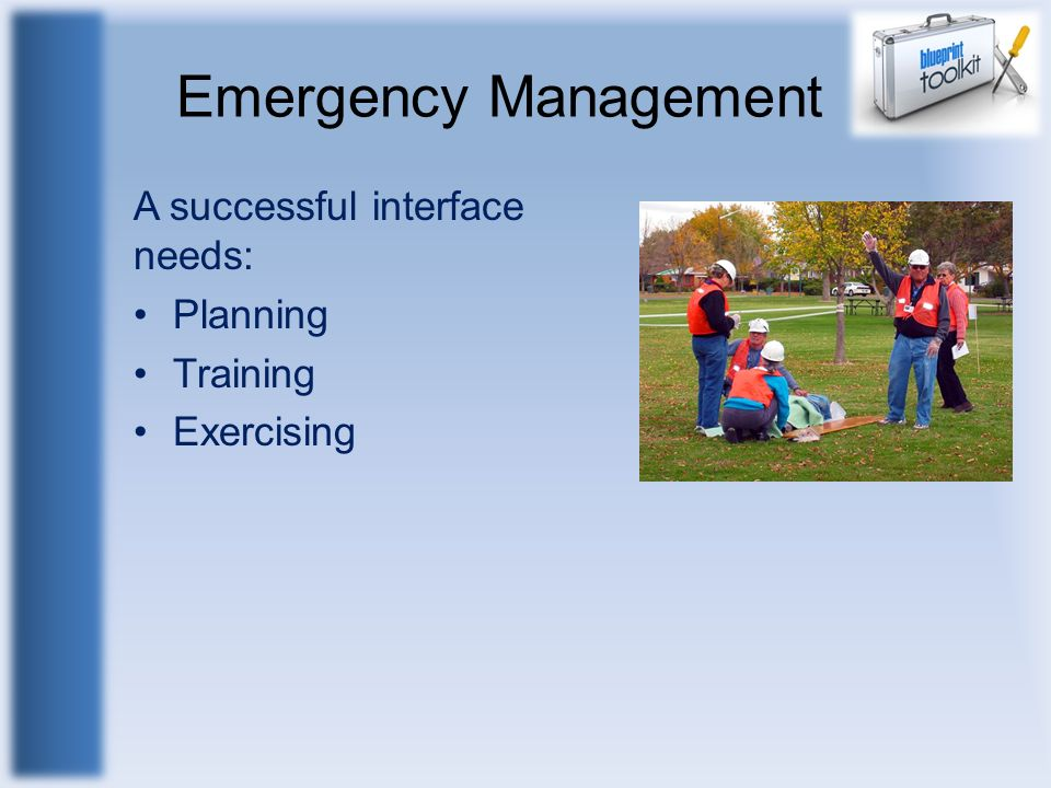Emergency Management A successful interface needs: Planning Training
