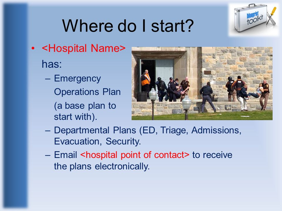 Where do I start <Hospital Name> has: Emergency Operations Plan