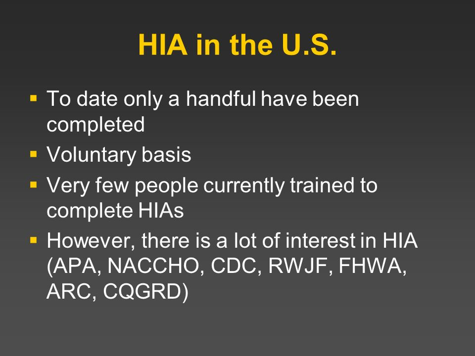 HIA in the U.S. To date only a handful have been completed