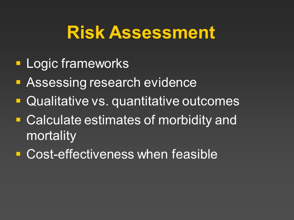 Risk Assessment Logic frameworks Assessing research evidence