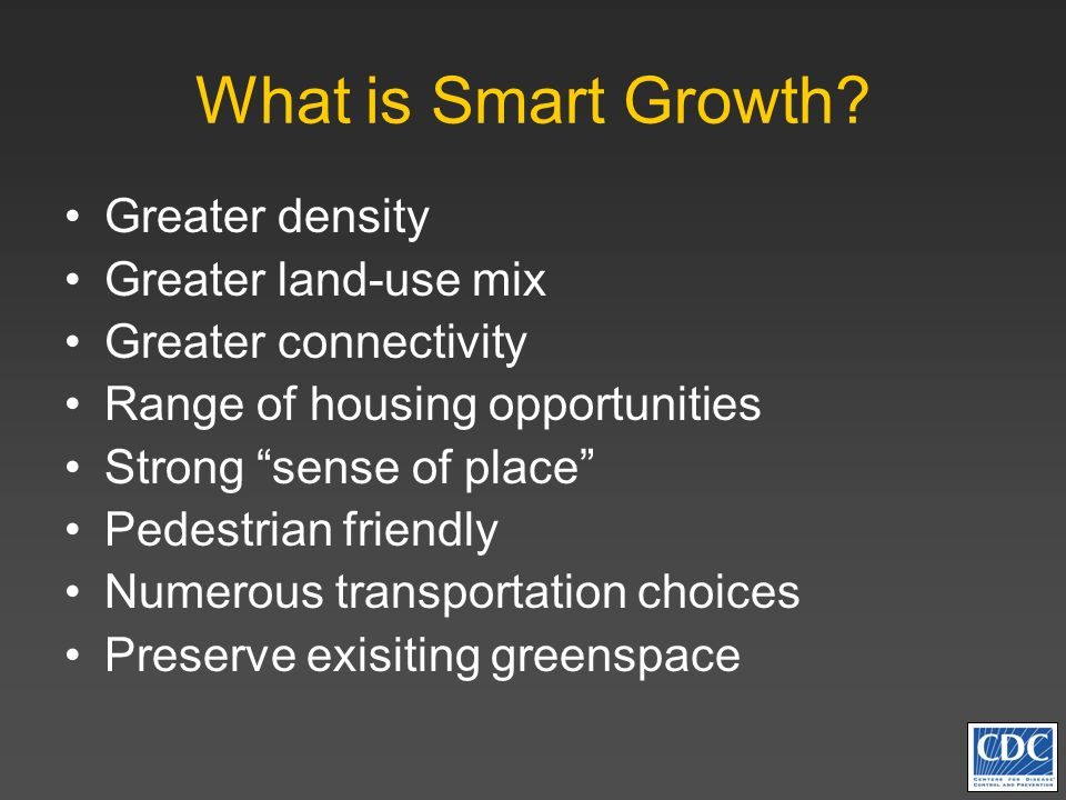 What is Smart Growth Greater density Greater land-use mix