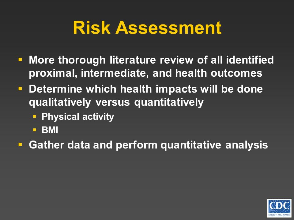 Risk Assessment More thorough literature review of all identified proximal, intermediate, and health outcomes.