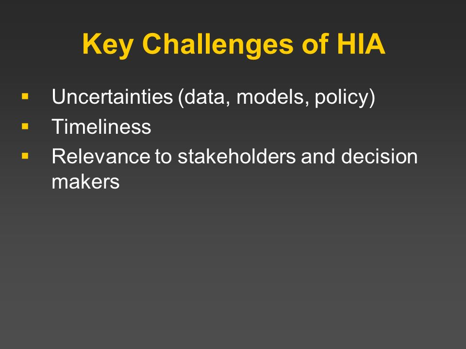 Key Challenges of HIA Uncertainties (data, models, policy) Timeliness