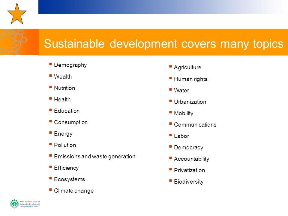 Sustainable development covers many topics