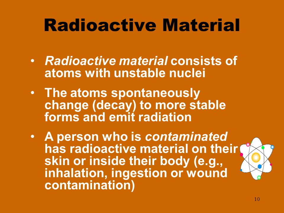 Radioactive Material Radioactive material consists of atoms with unstable nuclei.