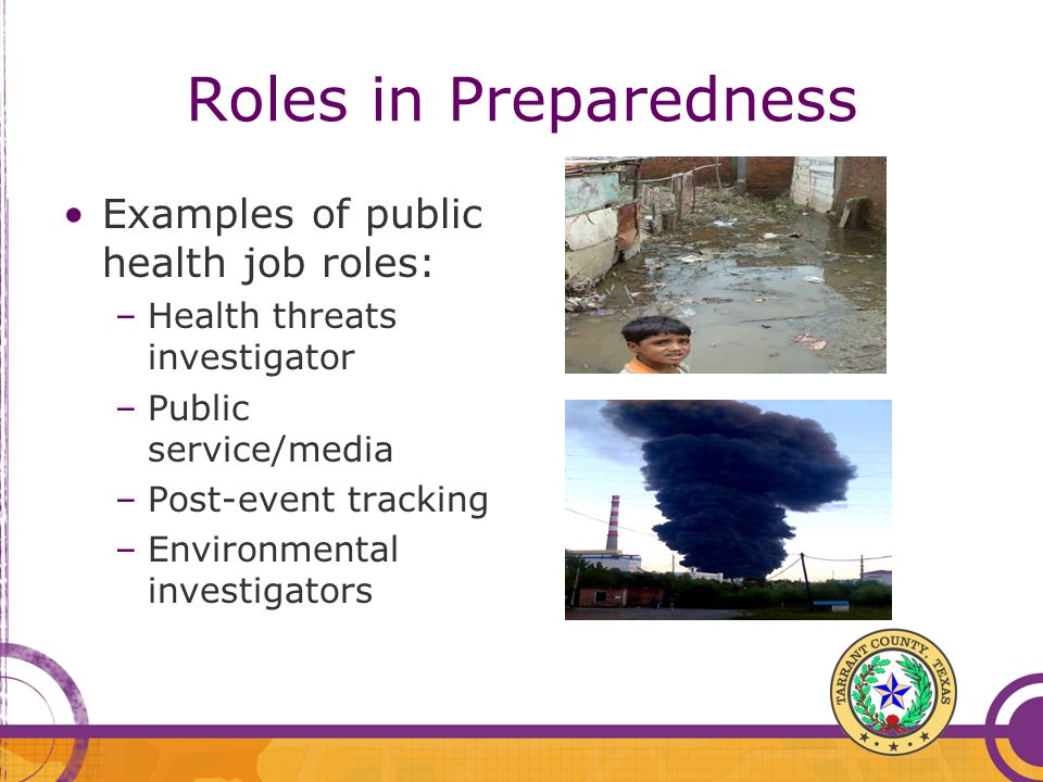 Roles in Preparedness Examples of public health job roles: