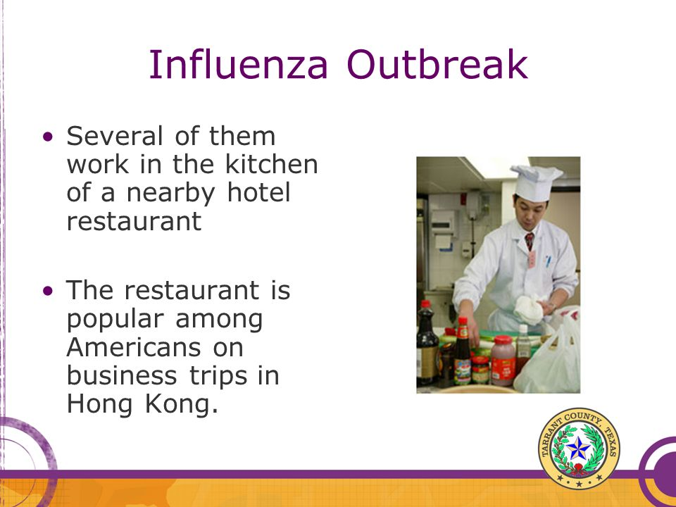Influenza Outbreak Several of them work in the kitchen of a nearby hotel restaurant.