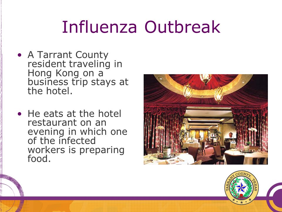 Influenza Outbreak A Tarrant County resident traveling in Hong Kong on a business trip stays at the hotel.