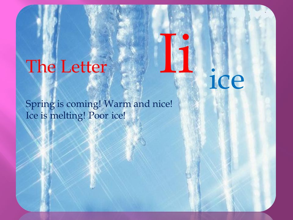 ice The Letter Ii Spring is coming! Warm and nice!