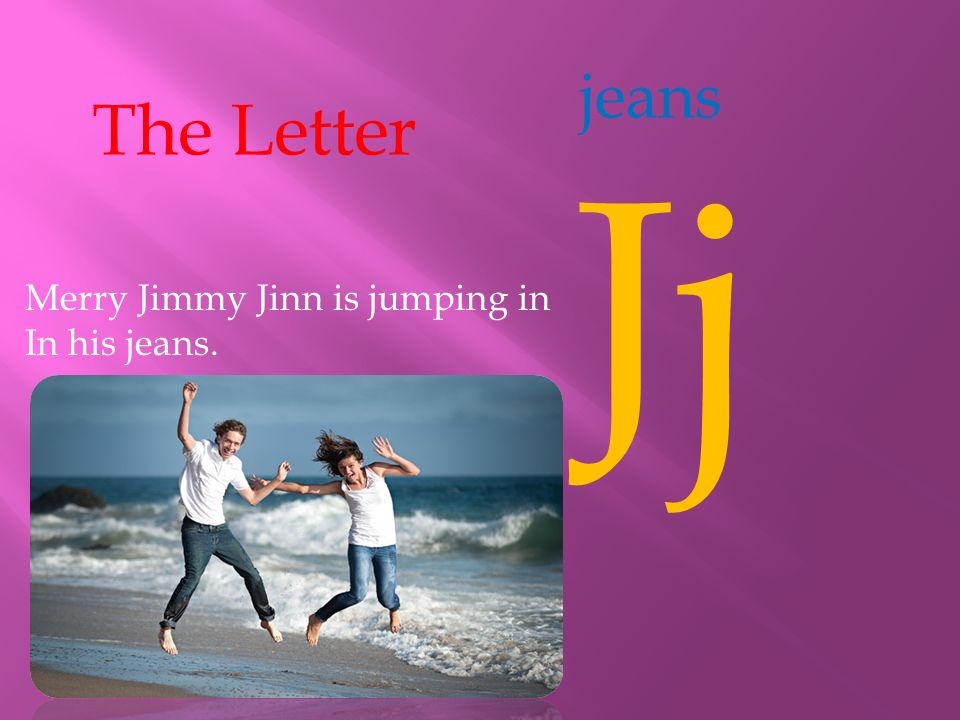 jeans The Letter Jj Merry Jimmy Jinn is jumping in In his jeans.