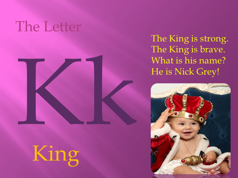 King The Letter Kk The King is strong. The King is brave.