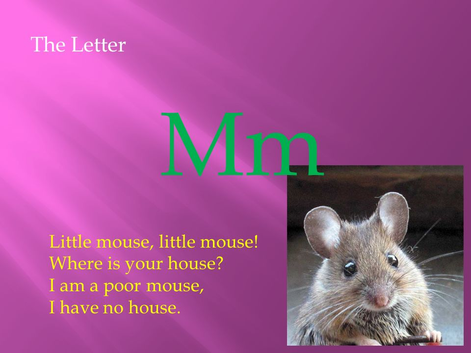 Mm The Letter Little mouse, little mouse! Where is your house