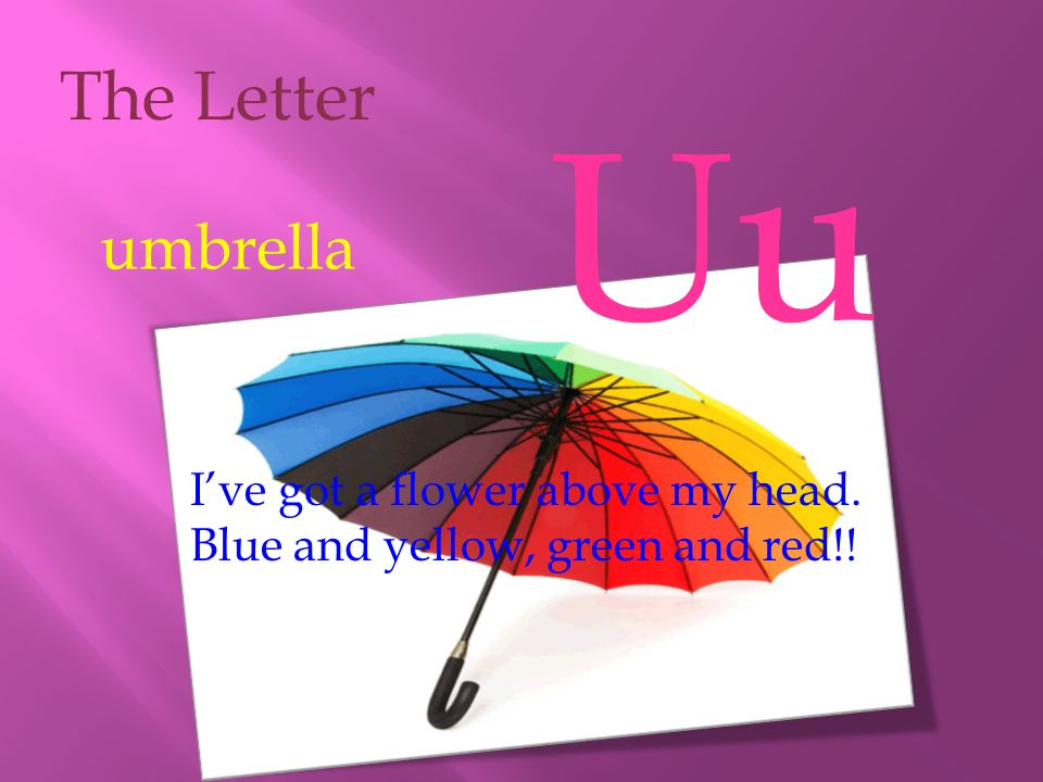 Uu The Letter umbrella I've got a flower above my head.