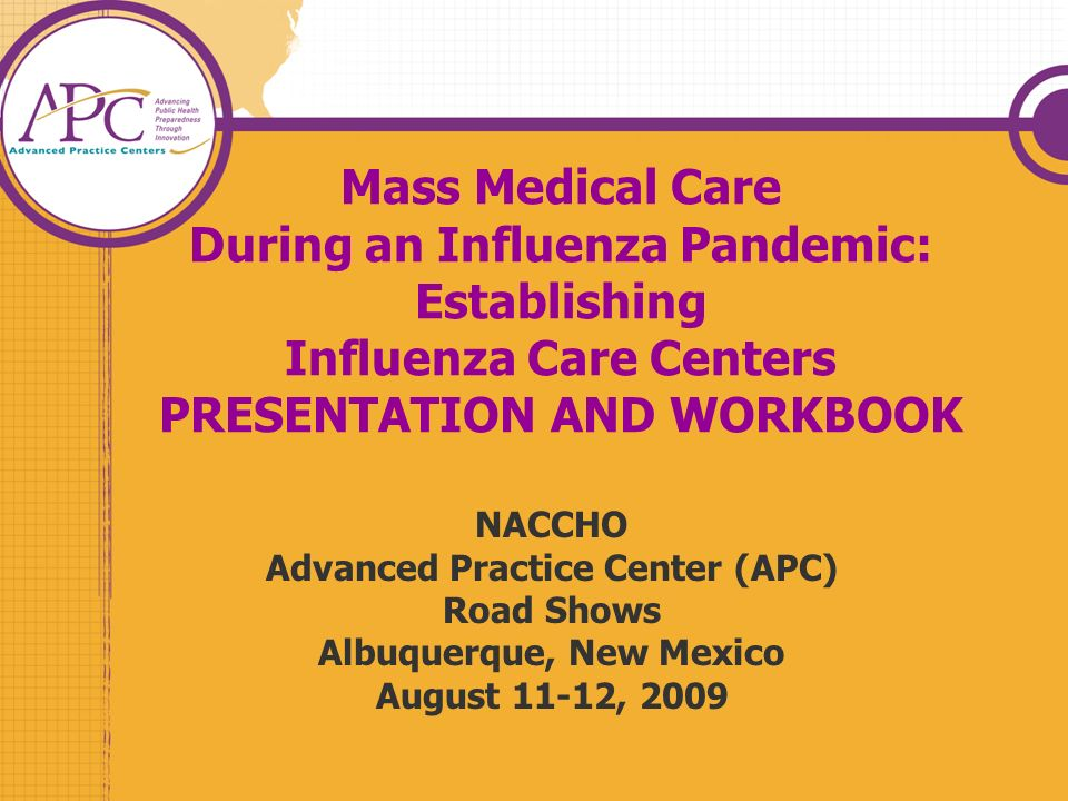 Mass Medical Care During an Influenza Pandemic: Establishing Influenza Care Centers PRESENTATION AND WORKBOOK
