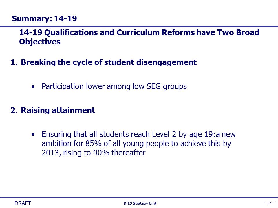 Summary: 14-19 14-19 Qualifications and Curriculum Reforms have Two Broad Objectives. Breaking the cycle of student disengagement.
