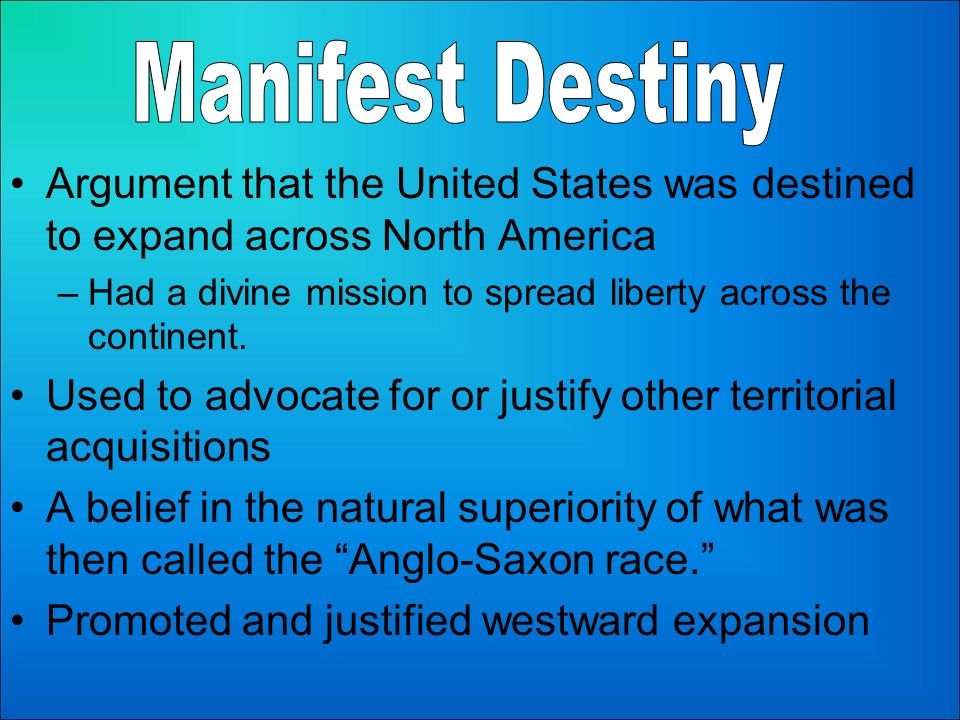 manifest destiny the united states Manifest destiny was the 19th century us belief that the country (and more  specifically, the white anglo-saxon race within it) was destined to expand across  the.