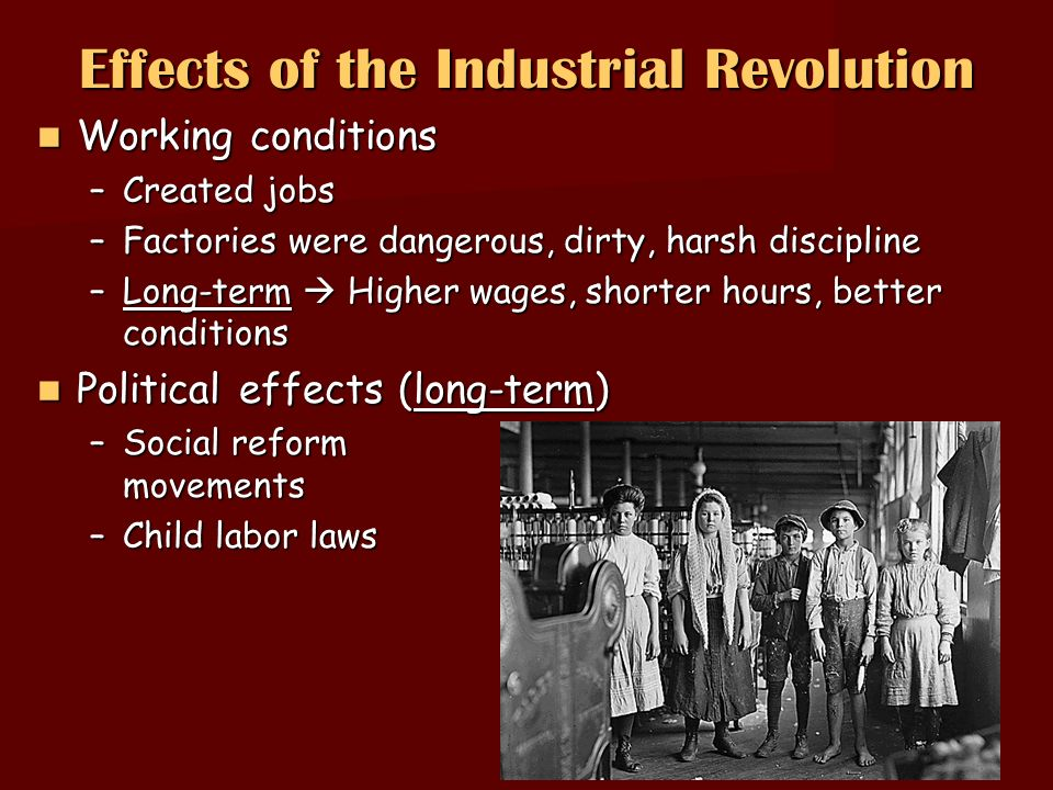 effects of industrial revolution in the The causes of the industrial revolution were complicated and remain a topic for debate, with some historians believing the industrial revolution was an outgrowth of social and institutional changes brought by the end of feudalism in britain after the english civil war in the 17th century.