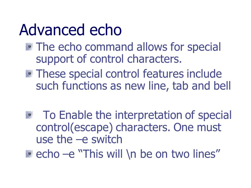 Advanced echo The echo command allows for special support of control characters.