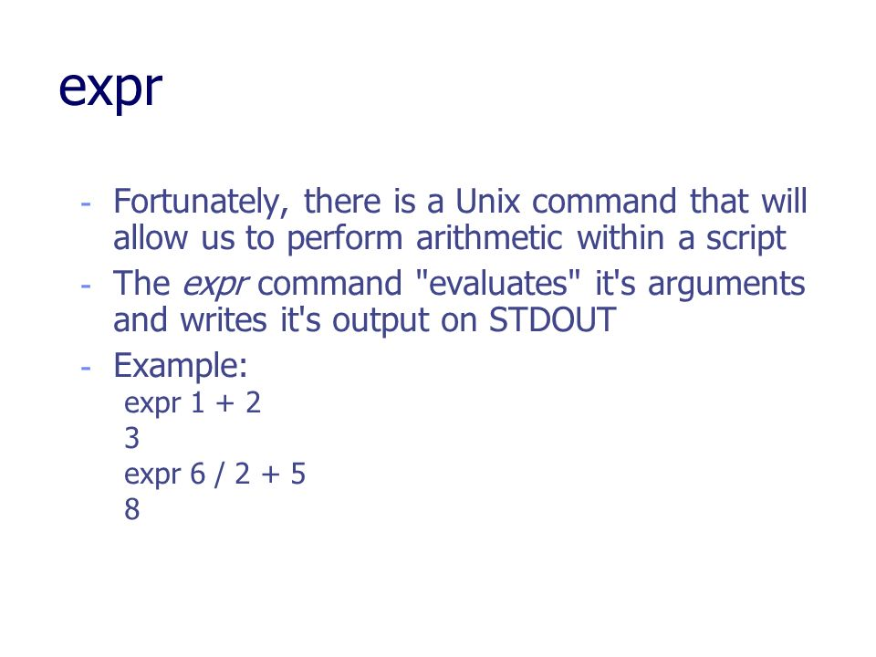 expr Fortunately, there is a Unix command that will allow us to perform arithmetic within a script.
