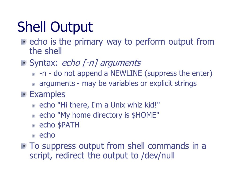 Shell Output echo is the primary way to perform output from the shell