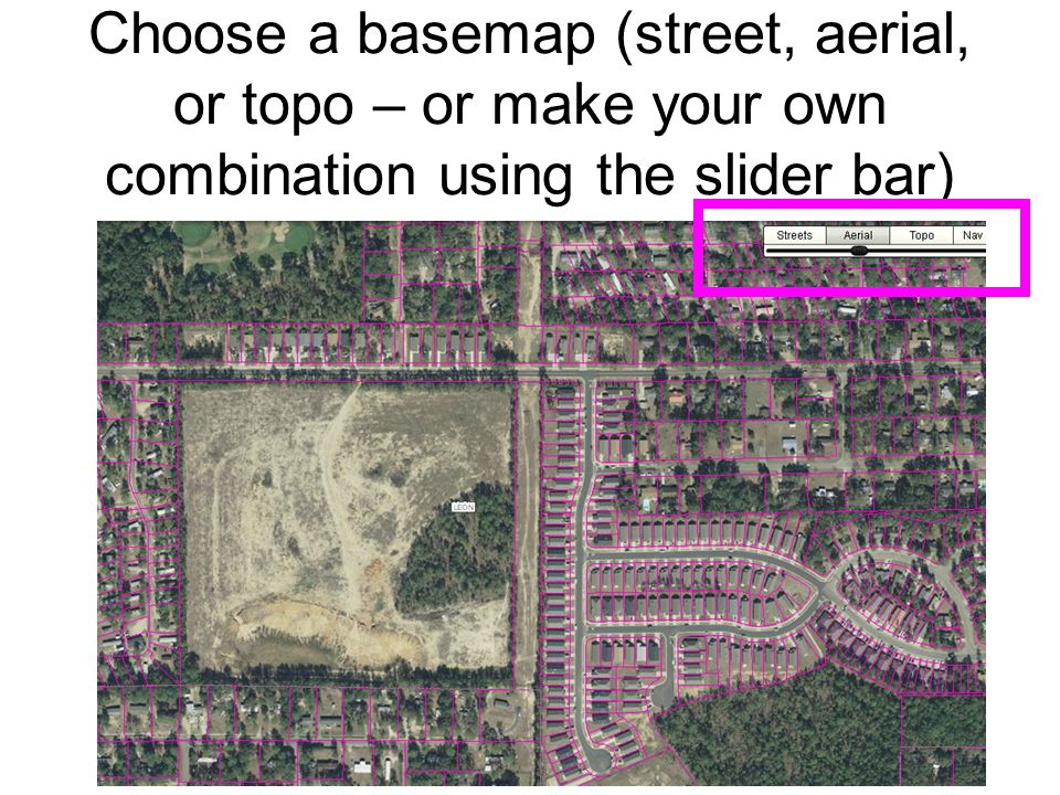 Choose a basemap (street, aerial, or topo – or make your own combination using the slider bar)