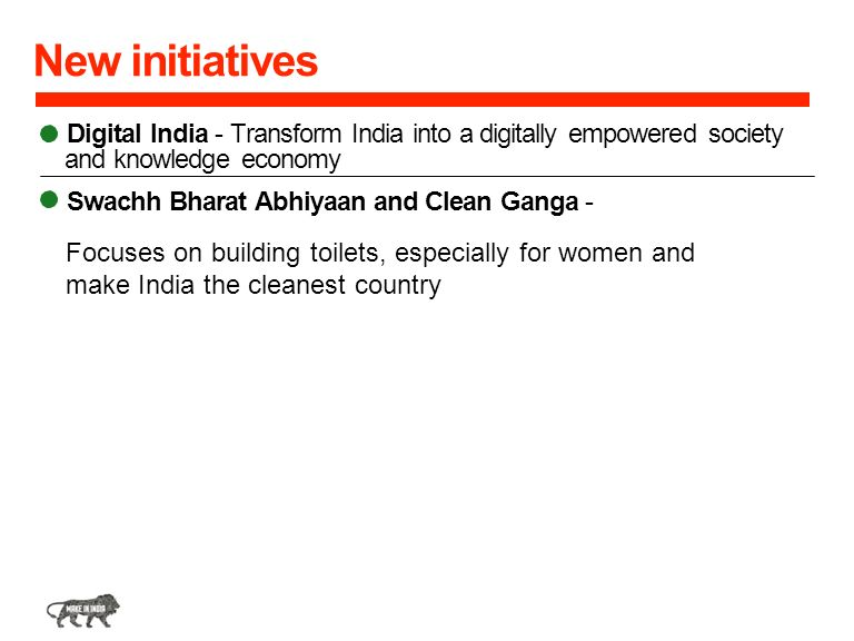 New initiatives Digital India - Transform India into a digitally empowered society and knowledge economy.