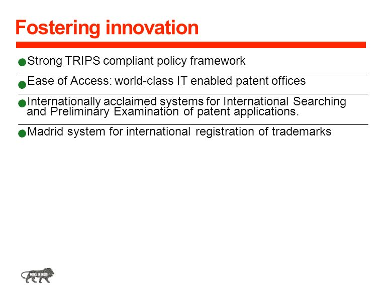 Fostering innovation Strong TRIPS compliant policy framework