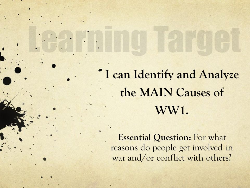 I can Identify and Analyze the MAIN Causes of WW1. - ppt download