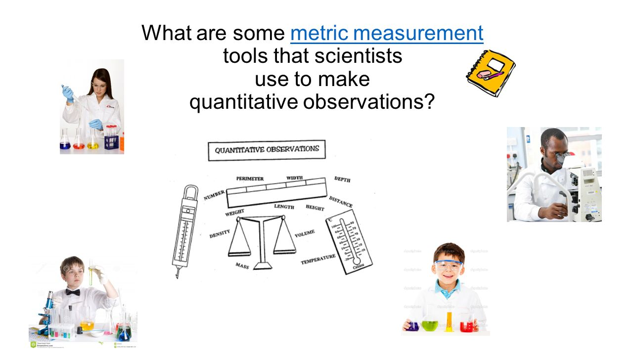 What are some metric measurement tools that scientists use to make quantitative observations