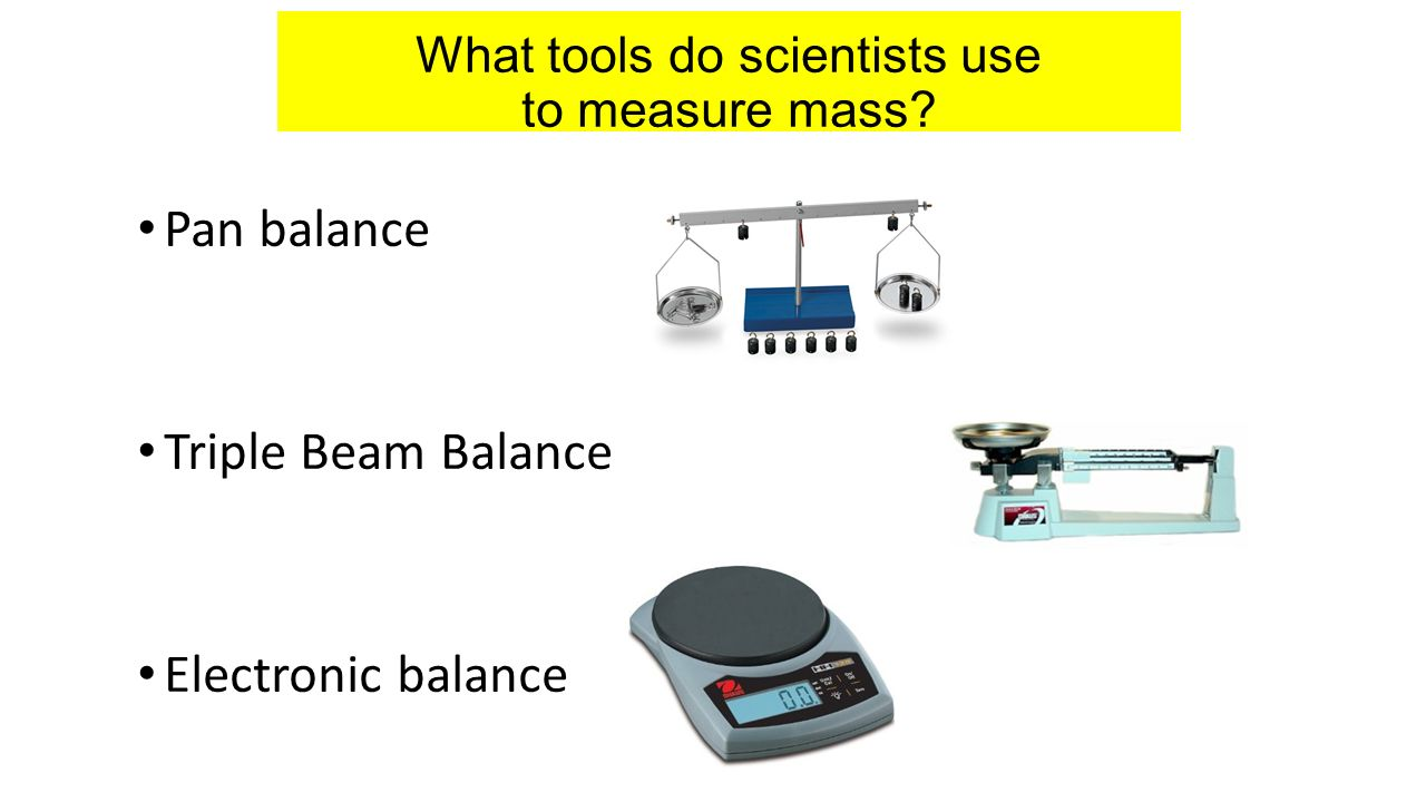 What tools do scientists use to measure mass