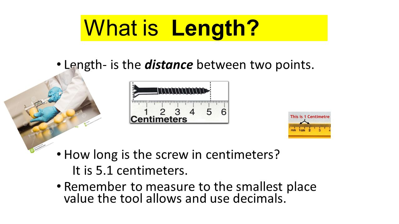 What is Length Length- is the distance between two points.
