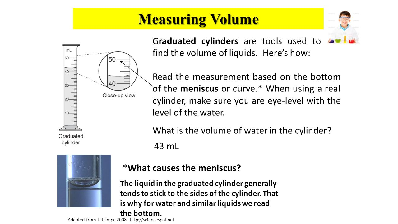 Measuring Volume Graduated cylinders are tools used to find the volume of liquids. Here's how: