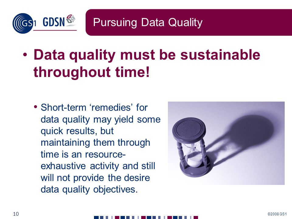 Data quality must be sustainable throughout time!