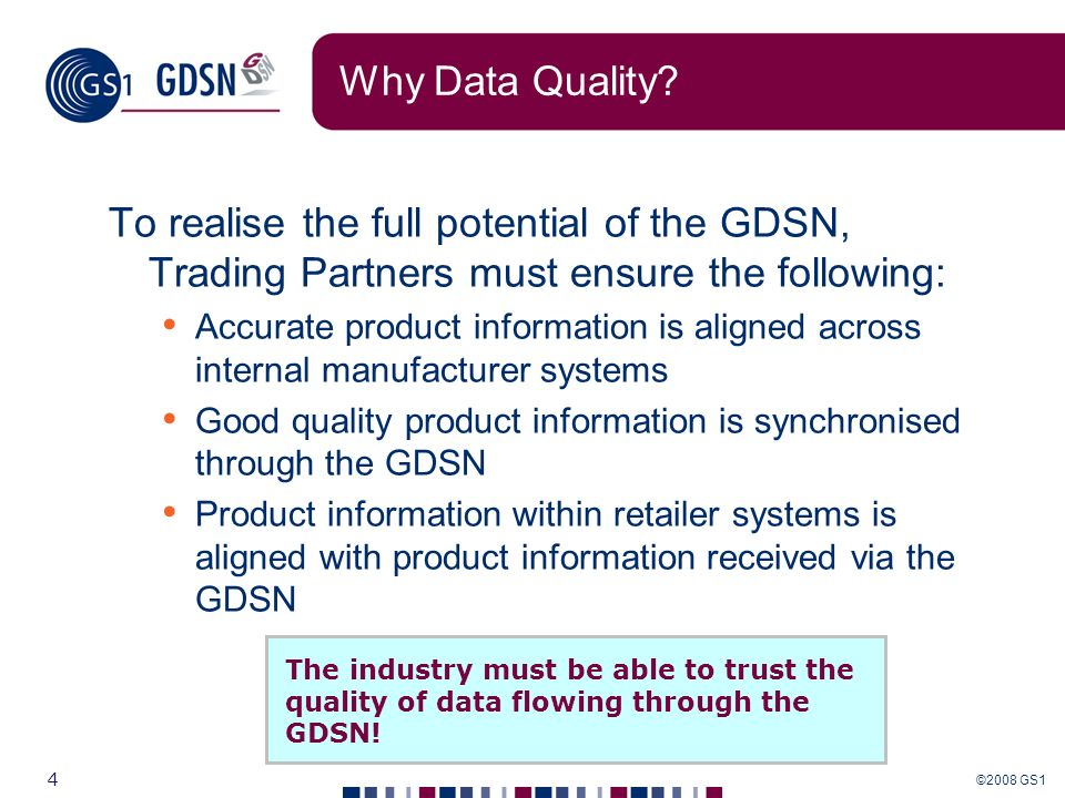 Why Data Quality To realise the full potential of the GDSN, Trading Partners must ensure the following: