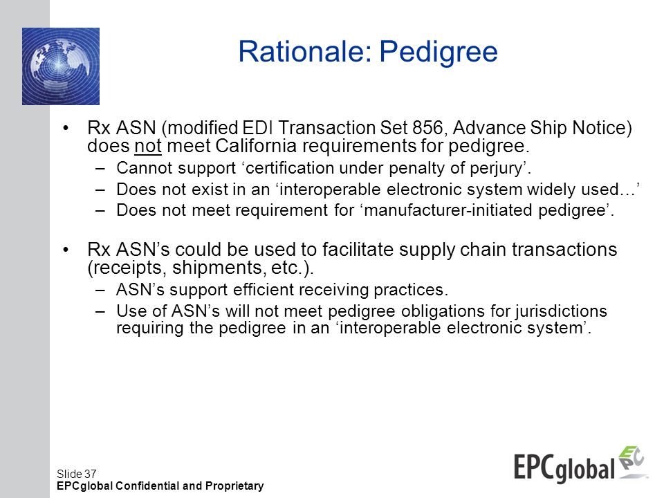 Rationale: Pedigree Rx ASN (modified EDI Transaction Set 856, Advance Ship Notice) does not meet California requirements for pedigree.