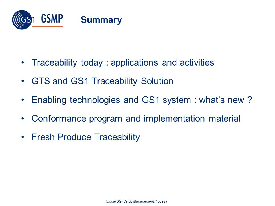 Summary Traceability today : applications and activities. GTS and GS1 Traceability Solution. Enabling technologies and GS1 system : what's new