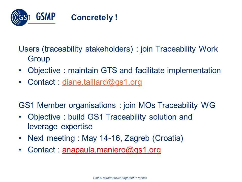 Concretely ! Users (traceability stakeholders) : join Traceability Work Group. Objective : maintain GTS and facilitate implementation.