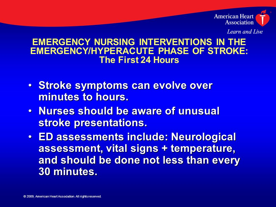Stroke symptoms can evolve over minutes to hours.